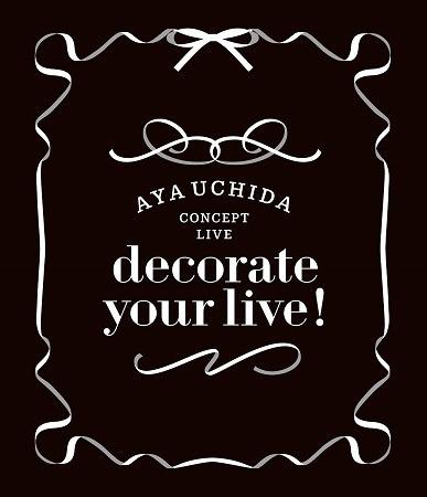 「AYA UCHIDA CONCEPT LIVE~decorate your live!~」LIVE Blu-ray