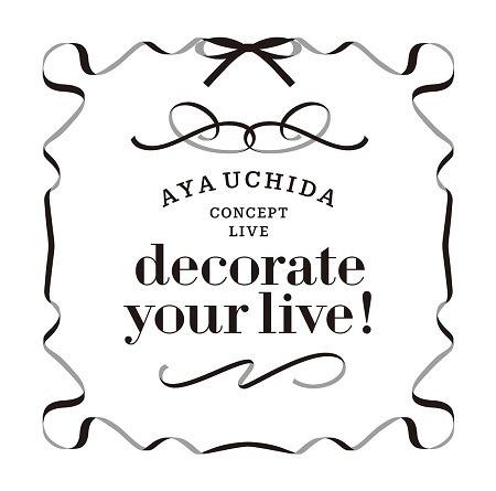 「AYA UCHIDA CONCEPT LIVE~decorate your live!~」LIVE CD
